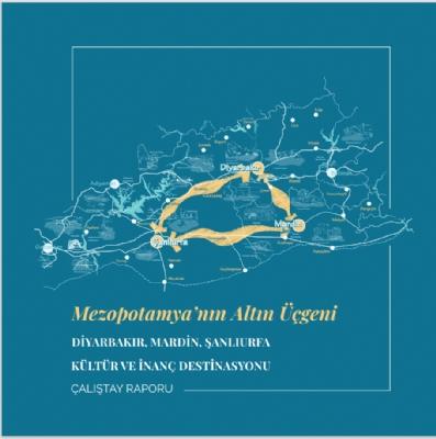 Mezopotamya'nın Altın Üçgeni ( Diyarbakır, Mardin, Şanlıurfa ) Kültür ve İnanç Destinasyonu Çalıştayı Raporu