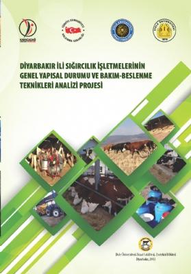 Diyarbakır İli Sığırcılık İşletmelerinin Genel Yapısal Durumu ve Bakım Beslenme Teknikleri Analiz Projesi