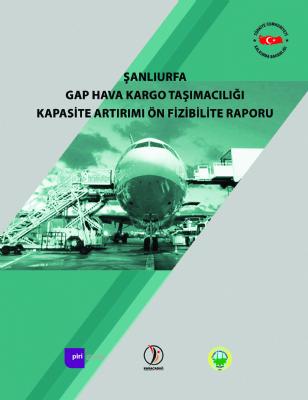 Şanlıurfa GAP Hava Kargo Taşımacılığı Kapasite Arttırımı Ön Fizibilite Raporu